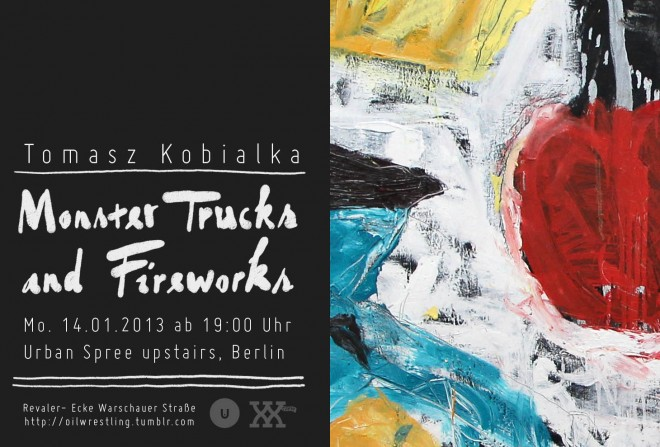 Monster trucks and Fireworks -- Tomasz Kobialka @ Galerie KLOT @ Urban Spree - Upstairs